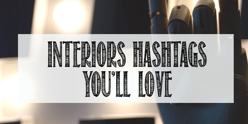 Interiors Hashtags for Instagram