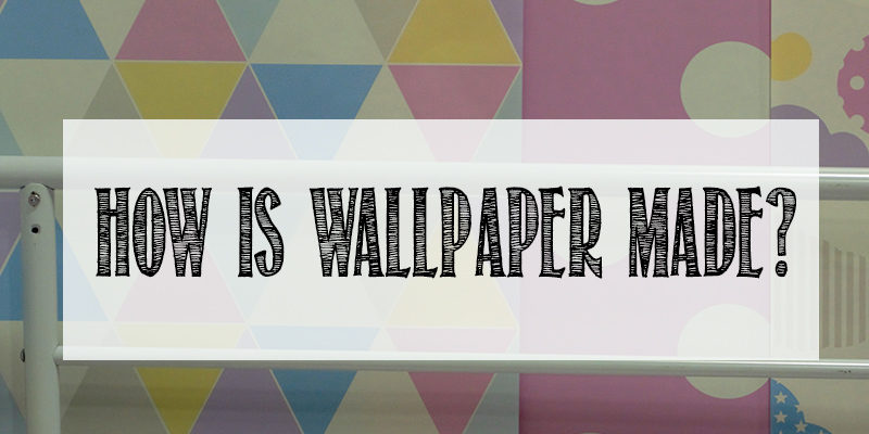 how is wallpaper made?