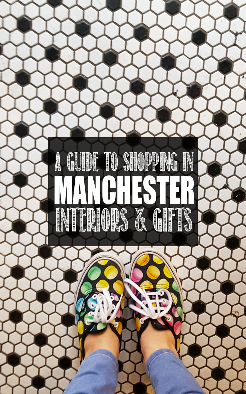 Manchester – A Design Lover's Shopping Guide: [Interiors, Lifestyle & Gifts]